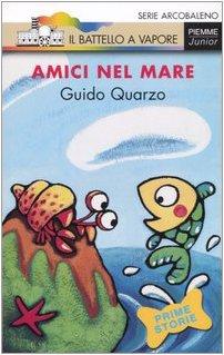 Amici nel mare. Ediz. illustrata (Il battello a vapore. Serie arcobaleno) - Guido Quarzo