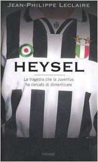 9788838461927: Heysel. La tragedia che la Juventus ha cercato di dimenticare