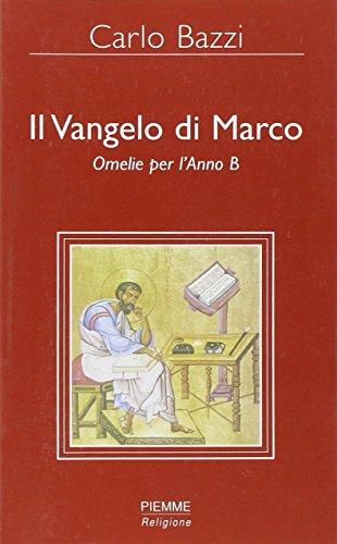 Il Vangelo di Marco. Omelie per l'Anno: Carlo Bazzi
