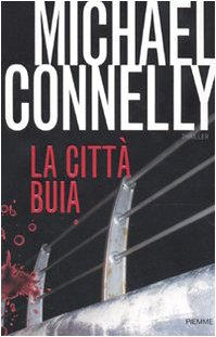 La città buia Connelly, Michael; Tettamanti, S. and Traverso, P. - La città buia Connelly, Michael; Tettamanti, S. and Traverso, P.