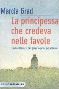 9788838478154: La principessa che credeva nelle favole. Come liberarsi del proprio principe azzurro (Bestseller)
