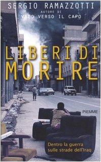 9788838481055: Liberi di morire. Dentro la guerra sulle strade dell'Iraq