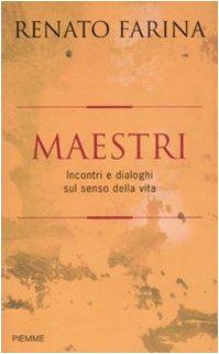 MAESTRI. Incontri e dialoghi sul senso della vita.: - Farina Renato.