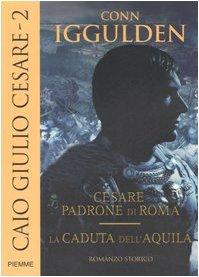 9788838489808: Caio Giulio Cesare: Cesare padrone di Roma-La caduta dell'aquila: 2