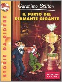 Il Furto Del Diamante Gigante (Italian Edition): Geronimo Stilton