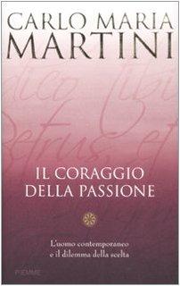 Il coraggio della passione. L'uomo contemporaneo e il dilemma della scelta (9788838499579) by Carlo M. Martini