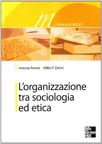 9788838616839: L'organizzazione tra sociologia ed etica