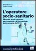 9788838723780: L'operatore socio-sanitario. Manuale teorico pratico per i concorsi e la formazione professionale dell'OSS