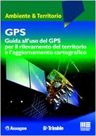 9788838731839: GPS. Guida all'uso del GPS per il rilevamento del territorio