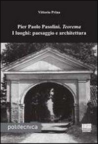 9788838744679: Pier Paolo Pasolini. Teorema. I luoghi: paesaggio e architettura (Politecnica)