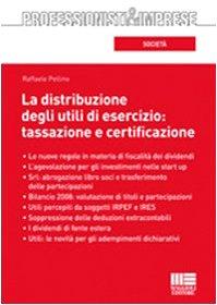 La distribuzione degli utili di esercizio: tassazione e certificazione.: Pellino, Raffaele