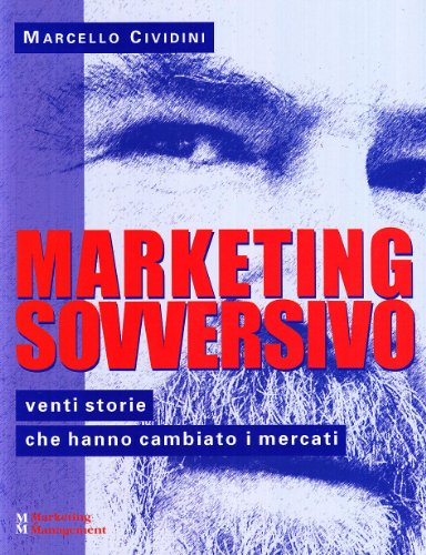 Marketing sovversivo. Venti storie che hanno cambiato i mercati - Marcello Cividini