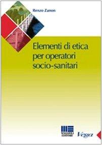 Manuale di etica per l'operatore socio-sanitario: Renzo Zanon