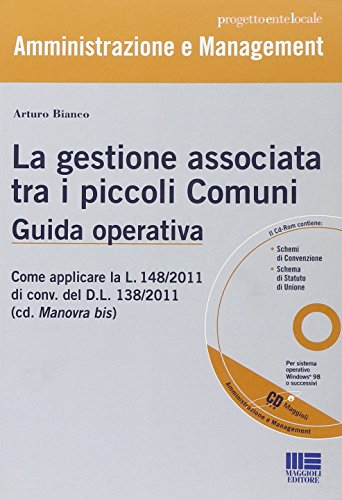 La gestione associata dei piccoli comuni. Strumenti operativi. Con CD-ROM (Mixed media product): ...