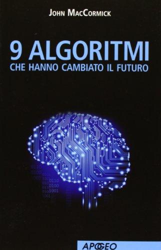 9788838787997: 9 algoritmi che hanno cambiato il futuro (Saggi)