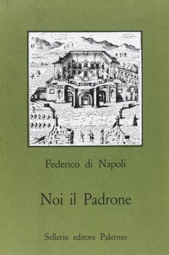 Noi il padrone.: Federico di Napoli Principe di Resuttano.