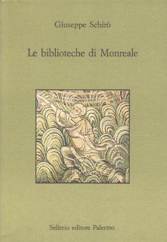 Le biblioteche di Monreale. La Biblioteca del Seminario e la Biblioteca Comunale.: Schirò,Giuseppe.