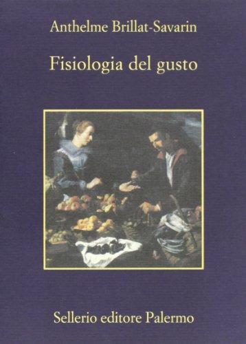Fisiologia del gusto: Anthelme Brillat Savarin