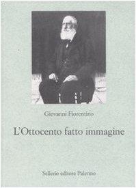 L'Ottocento fatto immagine. Dalla fotografia al cinema,: Fiorentino, Giovanni