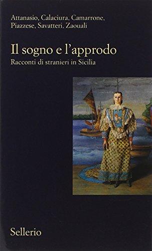 Il sogno e l'approdo. Racconti di stranieri: Sellerio Editore Palermo