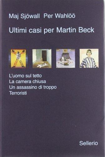 9788838927744: Ultimi casi per Martin Beck: L'uomo sul tetto-La camera chiusa-Un assassino di troppo-Terroristi (Galleria)