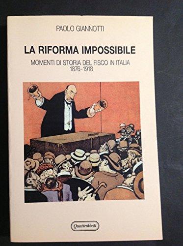 La Riforma Impossibile: Momenti Di Storia Del Fisco In Italia, 1876-1918: Giannotti, Paolo