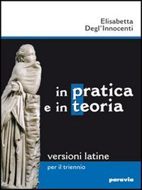 9788839524096: In pratica e in teoria. Versioni latine per il triennio. Ediz. leggera. Per i Licei e gli Ist. magistrali. Con espansione online