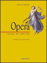 Opera. Letteratura, testi, cultura latina. Per il