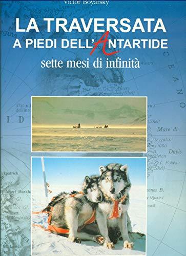 9788839580511: La traversata a piedi dell'Antartide. Sette mesi di infinità. Ediz. illustrata