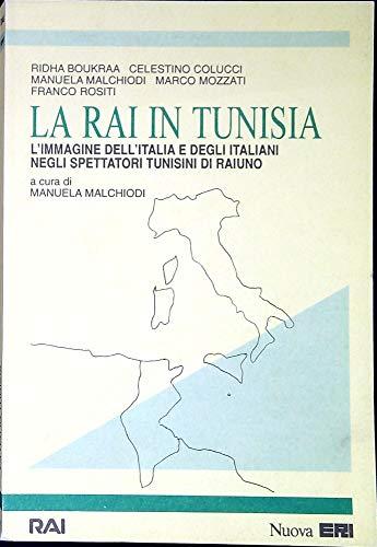 9788839709356: La Rai in Tunisia. L'Immagine Dell'Italia e Degli Italiani Negli Spettatori Tunisini di Raiuno. A Cura di Manuela Malchiodi. (VQPT 135)