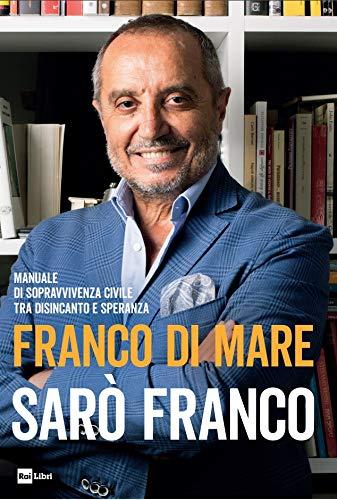 9788839717801: Sarò Franco. Manuale di sopravvivenza civile tra disincanto e speranza