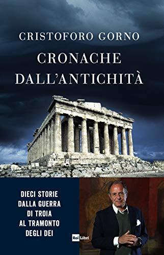 9788839717986: Cronache dall'antichità. Dieci storie dalla guerra di Troia al tramonto degli dei