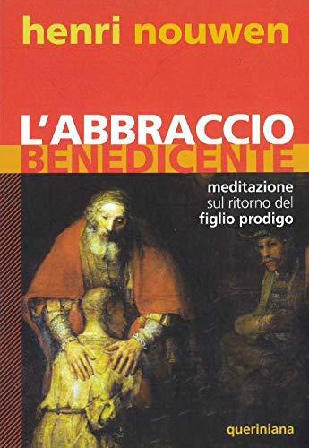 9788839913418: L'abbraccio benedicente. Meditazione sul ritorno del figlio prodigo (Spiritualità)