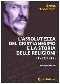 L'assolutezza del cristianesimo e la storia delle religioni (1902/1912) con le tesi del ...