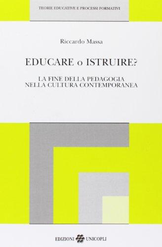 9788840000947: Educare o istruire?: La fine della pedagogia nella cultura contemporanea (Teorie educative e processi formativi) (Italian Edition)