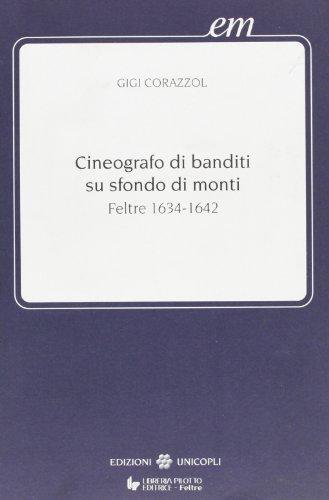 Cineografo di banditi su sfondo di monti. Feltre 1634-1642: Corazzol, Gigi