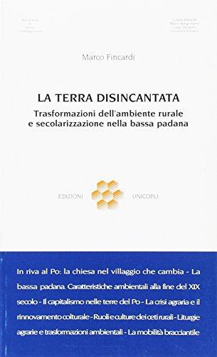 9788840006901: La terra disincantata. Trasformazioni dell'ambiente rurale e secolarizzazione nella bassa padana (Biblioteca di storia contemporanea)