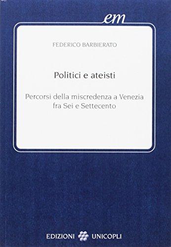 9788840011103: Politici e ateisti. Percorsi della miscredenza a Venezia fra Sei e Settecento