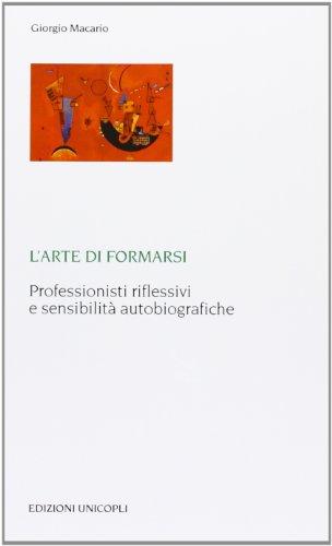 9788840012599: L'arte di formarsi. Professionisti riflessivi e sensibilità autobiografiche (Laboratori della memoria. Teorie e studi)
