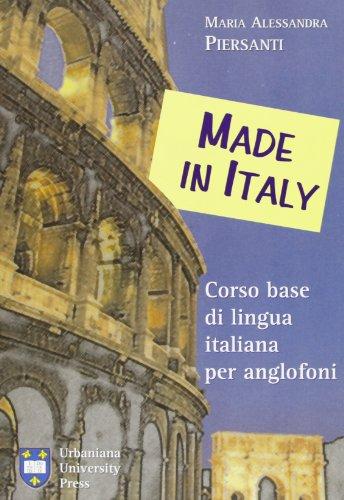 Made in Italy. Corso base di lingua italiana per anglofoni: M. Alessandra Piersanti