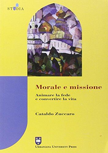 9788840140193: Morale e missione. Animare la fede e convertire la vita