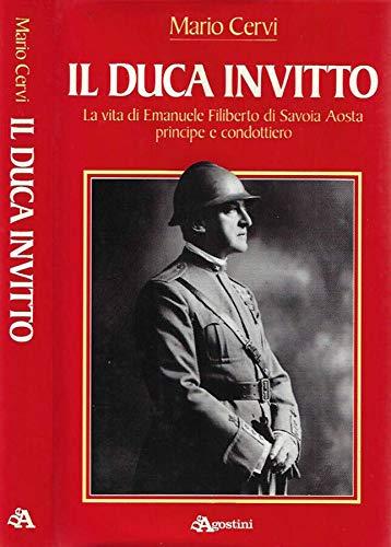9788840255415: Il duca invitto. La vita di Emanuele Filiberto di Savoia Aosta principe e condottiero