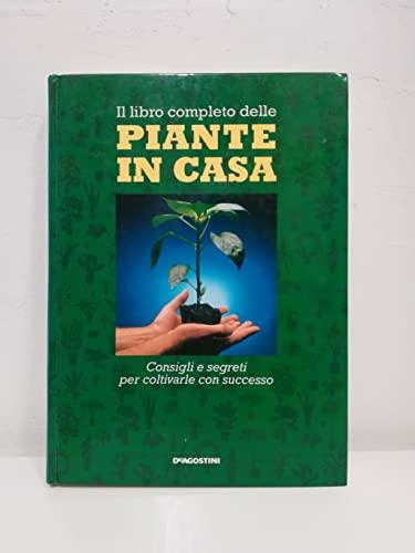 Il libro completo delle piante in casa. Consigli e segreti per coltivarle con successo.: Nilo,Mario...