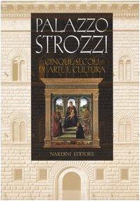 Palazzo Strozzi: Cinque Secoli De Arte E Cultura: Bonsanti, Giorgio