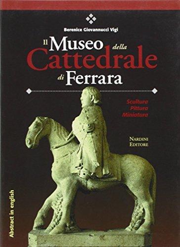 Il Museo della Cattedrale di Ferrara. Scultura,: Berenice Giovannucci Vigi