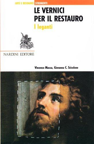 9788840440156: Le vernici per il restauro: I leganti (Arte e restauro) (Italian Edition)