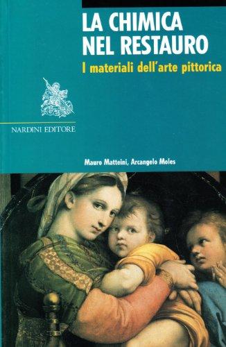 La chimica nel restauro. I materiali dell'arte: Matteini, Mauro; Moles,
