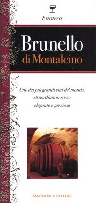 9788840465012: Brunello di Montalcino. Uno dei più grandi vini del mondo, straordinario rosso elegante e prezioso