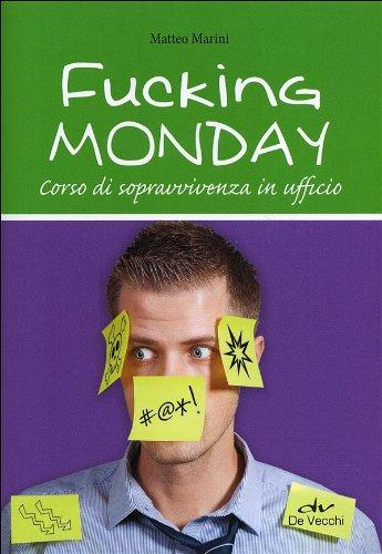 9788841201527: Fucking monday. Corso di sopravvivenza in ufficio