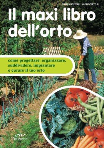 9788841203163: Il maxi libro dell'orto: Come Progettare, Organizzare, Suddividere, Impiantare E Curare Il Tuo Orto (Italian Edition)